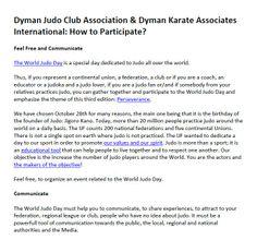 Dyman Judo Club Association & Dyman Karate Associates International: How to Participate? - The World Judo Day is a special day dedicated to Judo all over the world.   Social Groups: http://dymanjudoclub.wordpress.com/ http://dymanjudoclub.edublogs.org/ http://dymanjudoclub.userecho.com/ http://www.movellas.com/en/group/detail/201311250645050729