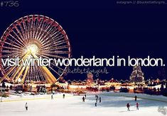 bucket list: visit winter wonderland in london.