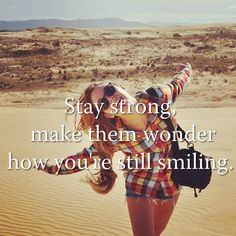 Stay strong, make them wonder how you're still smiling.