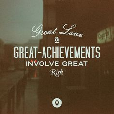 Great love and great achievements involve great risk.