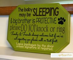 The baby may be SLEEPING & big brother is PROTECTIVE Please Do Not knock or ring