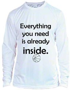 Motivational basketball shirt. Everything you need is already inside by NikkisNameGifts on Etsy, $25.00
