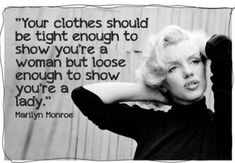 being a woman, word of wisdom, fashion advice, marilyn monroe quotes, respect yourself