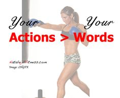 Your ACTIONS mean more than your WORDS! www.facebook.com/JulieMaeReck #workout #fitness #fatloss #weightloss