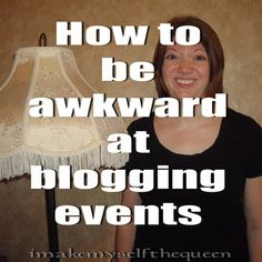 How to be socially awkward at blogging events