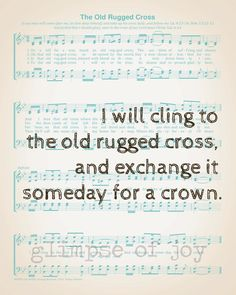 I will cling to the old rugged cross...