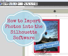 How to Import Photos into the Silhouette Software at www.joyslife.com