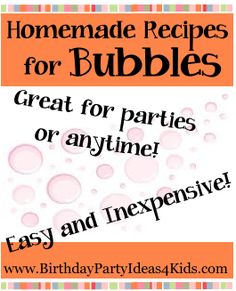 Homemade Recipes for BUBBLES!    4 different bubble recipes that are easy and inexpensive ... and that really work great! BUBBLES!   4 easy and inexpensive homemade recipes!   http://www.birthdaypartyideas4kids.com/bubble-recipe.htm