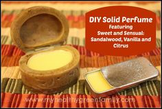 DIY Solid Perfume: Sweet and Sensual Vanilla, Sandalwood and Sweet Orange