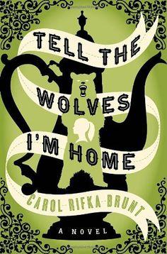 Tell the Wolves I'm Home: A Novel by Carol Rifka Brunt. $15.00. Author: Carol Rifka Brunt. Publisher: The Dial Press (June 19, 2012). Publication: June 19, 2012. 368 pages
