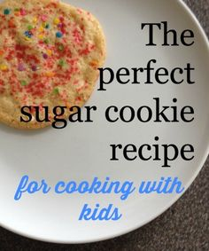 The perfect sugar cookie recipe, especially if you're letting the kids cook!