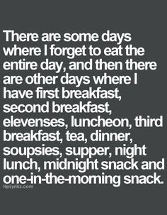 Except I don't have days where I forget to eat haha
