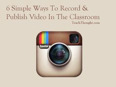 6 Simple Ways To Record & Publish Video In The Classroom