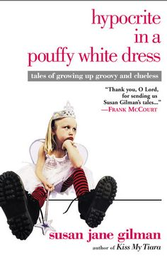 Hypocrite in a Pouffy White Dress: Tales of Growing up Groovy and Clueless - Have read this book multiple times! Funny and poignant.