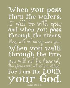 Isaiah 43:2-3 the lord, prayer, remember this, faith, jesus, bible verses, gods will, walk, quot