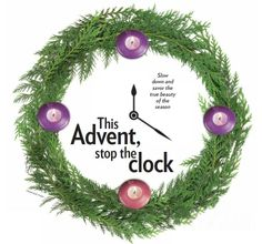 This Advent, stop the clock -- Slow down and savor the true beauty of the season. By Mary De Turris Poust