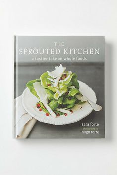 // the sprouted kitchen: a tastier take on whole foods
