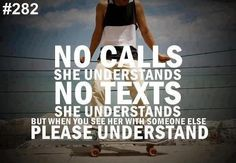 No calls..she understands..No texts..she understands...BUT, when you see her with someone else, PLEASE UNDERSTAND!