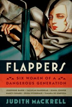Mackrell, Judith. Flappers: Six Women of a Dangerous Generation via the LARB review: 'Femmes Dangereuses in the 20th Century'
