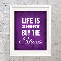 Life Is Short Buy The Shoes Art Print Poster 8x10 DIY Digital Printable PDF Funny Quote Saying Picture Typography Texture