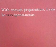 I can be very spontaneous.