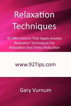 Relaxation Techniques: 92 Affirmations That Apply Anxiety Relaxation Techniques For Relaxation And Stress Reduction $3.97