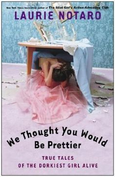 We Thought You Would Be Prettier: True Tales of the Dorkiest Girl Alive by Laurie Notaro #books #reading