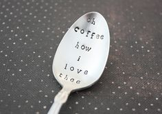 Oh Coffee How I Love Thee. Vintage Spoon. Hand Stamped Silverware by The Faded Nest. £8.00, via Etsy.