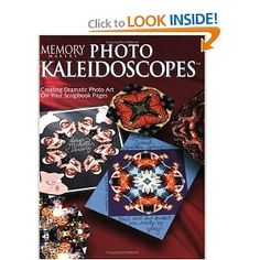 Photo Kaleidoscopes: Creating Dramatic Photo Art on Your Scrapbook Pages (Memory Makers)