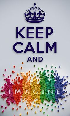 Keep calm and imagine.