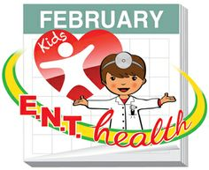 February 2014 is Kids ENT Health Month in the US. Go to www.healthaware.org for link to more information.