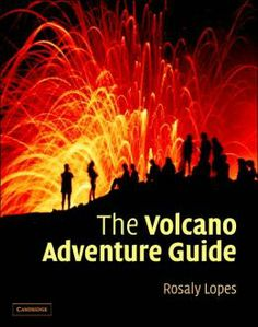 The Volcano Adventure Guide by Rosaly Lopes (QE522 .L66 2005)