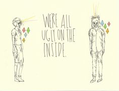"""""""we're all ugly on the inside""""."""