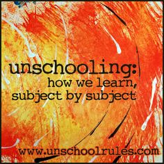 How I Teach... Or, Really, How We Learn: Radical Unschooling an Eighth-Grade-Ish Daughter, Subject By Subject - Unschool RULES