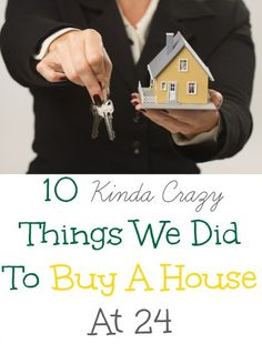 10 {Kinda Crazy} Things We Did to Buy a House at 24- one family's creative way to accomplish their goals!