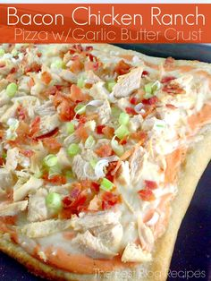 Chicken Bacon Ranch Pizza w/ Garlic Butter Crust | The Best Blog Recipes  #pizza  #recipes