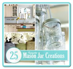25 Awesome Mason Jar Creations and printables.