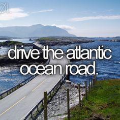 Bucket list. Drive the Atlantic Ocean road.