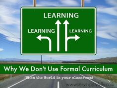 "And the counterpoint to the last post I pinned, ""When the World is Your Classroom {Why We Don't Use Formal Curriculum}"" - we don't use formal curriculum at all, or at least not as it's ""intended,"" and this is a good explanation of how we learn!"