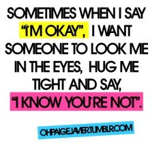 And then be ready for me to completely fall apart... and love me anyway!  A true friend knows when you aren't okay.
