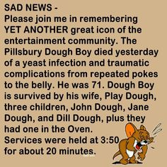 An internet hoax--the Pillsbury Dough Boy is very much alive and well. Rumor of a deadly yeast infection are meant to get a rise out of us. Don't crust everything you read.