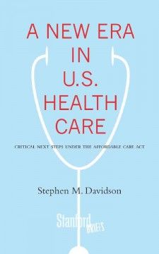A new era in U.S. health care : critical next steps under the Affordable Care Act / Stephen M. Davidson