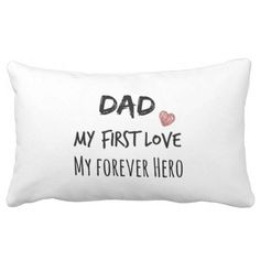 Dad Quote: My First Love, My Forever Hero Pillows #dads #daddysgirl #pillows #quotelife