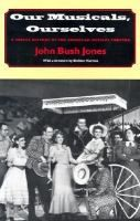 Our musicals, ourselves : a social history of the American musical theater /  John Bush Jones