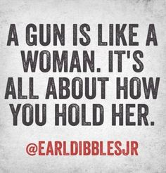 Guns and Women.