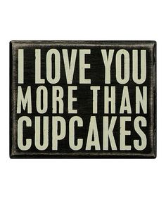 I Love You More than Cupcakes #zulily