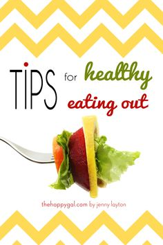 These five tips are what have helped me to be able to enjoy amazing food every time I go out, no matter what restaurant, and still eat healthy food my body loves! www.TheHappyGal.com #healthy #healthyeatingout