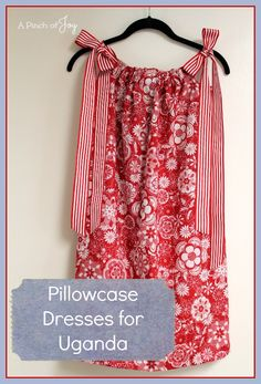 Pillowcase Dresses for Uganda -- A Pinch of Joy Sewing for a cause -- explanation and contact information included in post
