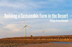 Building a Sustainable Farm in the Desert / http://villagegreennetwork.com/building-sustainable-farm-desert/