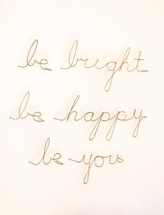 Be Bright Be Happy Be You - gold metal word art that truly stands out